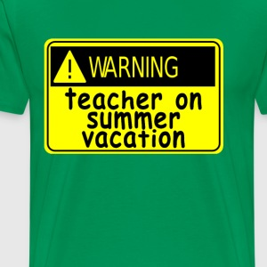 warning_teacher_on_summer_vacation_ - Men's Premium T-Shirt