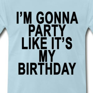 im_gonna_party_like_its_my_birthday_ - Men's Premium T-Shirt