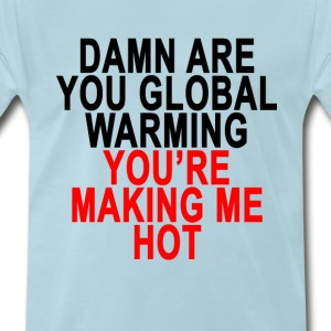 damn_are_you_global_warming_youre_making - Men's Premium T-Shirt