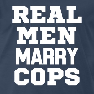 Real Men Marry Cops Funny husband shirt - Men's Premium T-Shirt