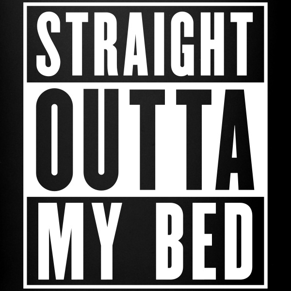 Straight Outta My Bed Mugs & Drinkware - Full Color Mug