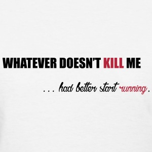 Whatever doesn't Kill me ... Women's T-Shirts - Women's T-Shirt