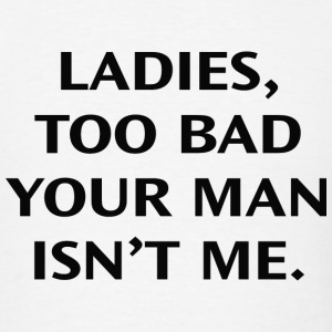 Too Bad Ladies - Men's T-Shirt