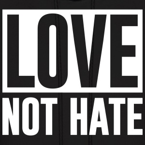 LOVE, NOT HATE - Men's Hoodie
