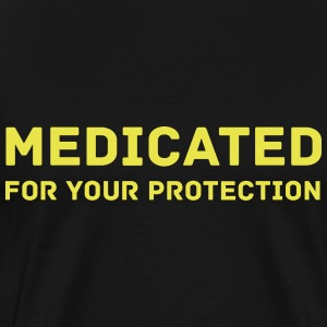 Medicated For Your Protection - Men's Premium T-Shirt