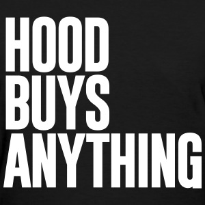 HOOD BUYS ANYTHING - Women's T-Shirt