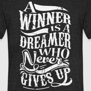 A Winner Is A Dreamer Who Never Gives Up T-Shirts - Unisex Tri-Blend T-Shirt by American Apparel