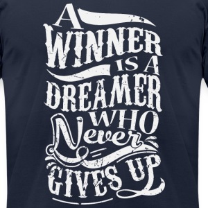 A Winner Is A Dreamer Who Never Gives Up T-Shirts - Men's T-Shirt by American Apparel