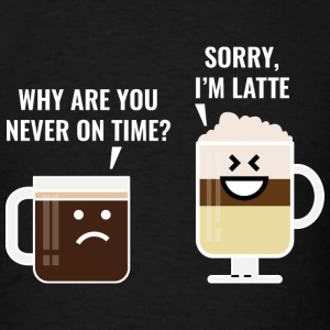 Sorry, I'm Latte - Men's T-Shirt