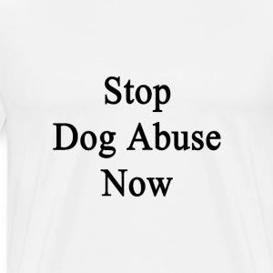 stop_dog_abuse_now T-Shirts - Men's Premium T-Shirt