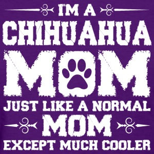 Im Chihuahua Mom Just Like Normal Except Much Cool Women's T-Shirts - Women's T-Shirt