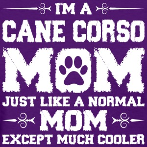 Im Cane Corso Mom Just Like Normal Except  much  Women's T-Shirts - Women's T-Shirt