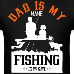Dad is my Name Fishing Is My Game T-Shirts - Men's T-Shirt