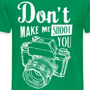Don't make me shoot you - Men's Premium T-Shirt