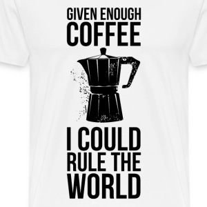 Given Enough Coffee I could... T-Shirts - Men's Premium T-Shirt