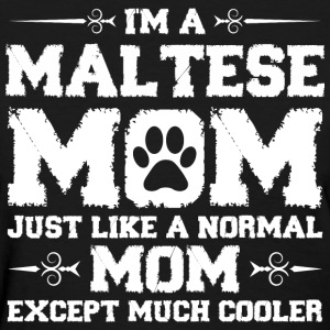 Im Maltese Mom Just Like Normal Except Much Cooler Women's T-Shirts - Women's T-Shirt