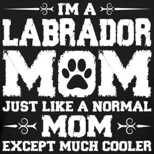 Im Labrador Mom Just Like Normal Except Much Cool Women's T-Shirts - Women's T-Shirt