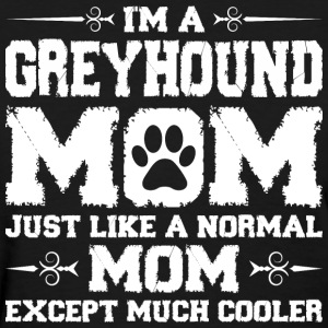 Im Greyhound Mom Just Like Normal Except Must Cool Women's T-Shirts - Women's T-Shirt