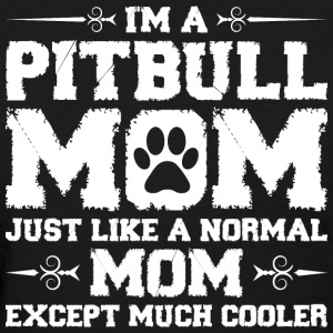 Im Pitbull Mom Just Like Normal Except Much Cooler Women's T-Shirts - Women's T-Shirt