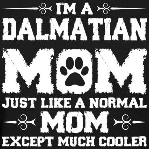 Im Dalmatian Mom Just Like Normal Except Much Cool Women's T-Shirts - Women's T-Shirt