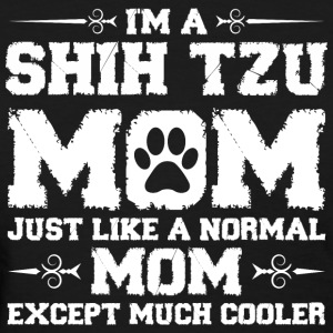 Im Shihtzu Mom Just Like Normal Except Much Cool Women's T-Shirts - Women's T-Shirt