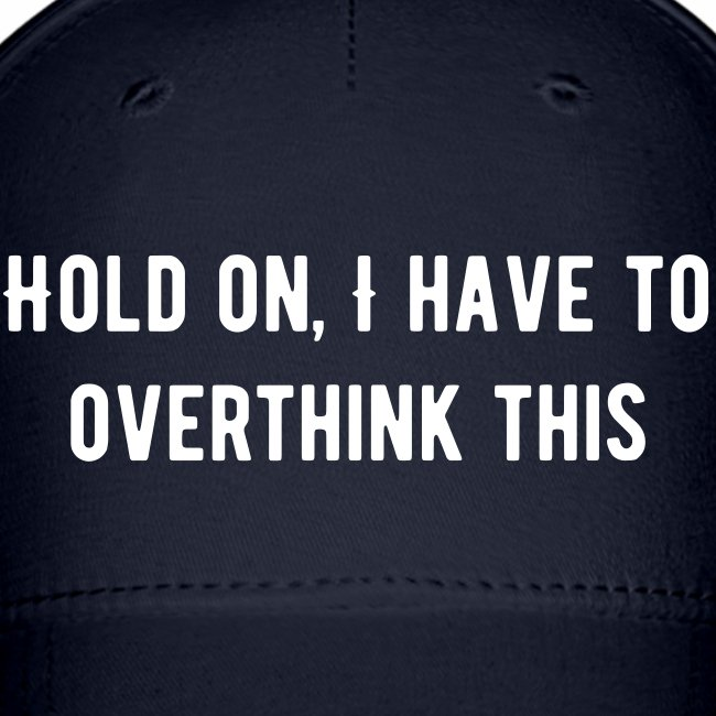 Hold On, I Have to Overthink This Baseball Cap