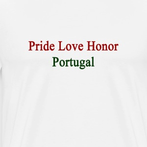 pride_love_honor_portugal T-Shirts - Men's Premium T-Shirt