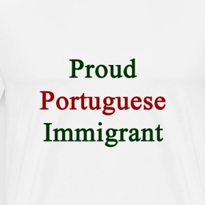 proud_portuguese_immigrant T-Shirts - Men's Premium T-Shirt