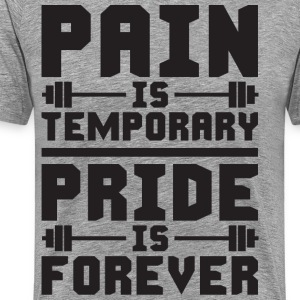 Pain Is Temporary. Pride Is Forever. T-Shirts - Men's Premium T-Shirt