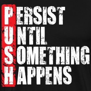 PUSH (Persist Until Something Happens) T-Shirts - Men's Premium T-Shirt