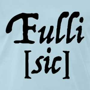 Fulli [sic] (Fully Sick) - Men's Premium T-Shirt