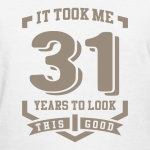 It Took Me 31 Years - Women's T-Shirt