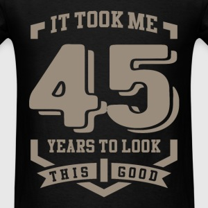 It Took Me 45 Years - Men's T-Shirt