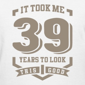 It Took Me 39 Years - Women's T-Shirt