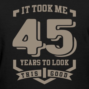 It Took Me 45 Years - Women's T-Shirt