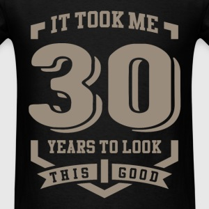 It Took Me 30 Years - Men's T-Shirt