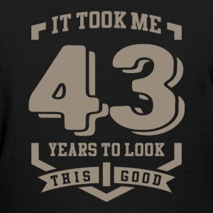It Took Me 43 Years - Women's T-Shirt