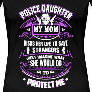 Police Daughter My Mom - Women's Premium T-Shirt