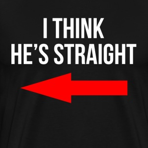 I Think He's Straight FUNNY T-Shirts - Men's Premium T-Shirt