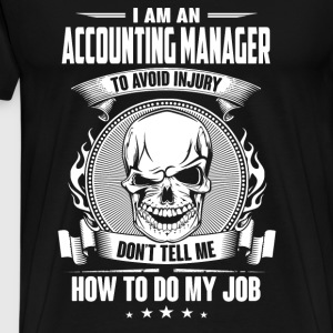 Accounting manager - Dont tell me how to do my job - Men's Premium T-Shirt