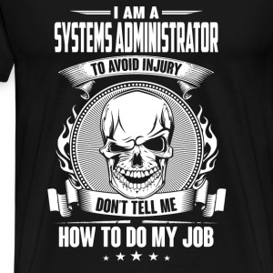 Systems administrator - Don't tell me how to do my - Men's Premium T-Shirt