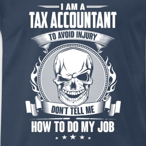 Tax accountant - Don't tell me how to do my job - Men's Premium T-Shirt
