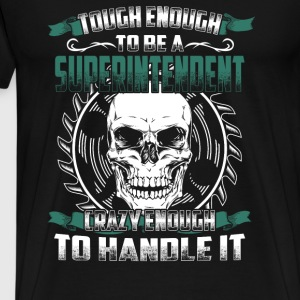 Superintendent - Tough enough, crazy enogh - Men's Premium T-Shirt