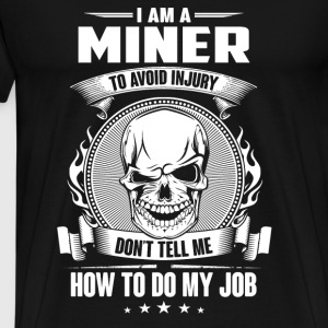 Miner - Don't tell me how to do my - Men's Premium T-Shirt