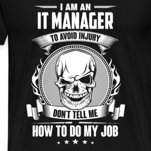 IT manager - Don't tell me how to do my job - Men's Premium T-Shirt