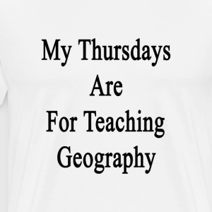 my_thursdays_are_for_teaching_geography T-Shirts - Men's Premium T-Shirt