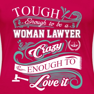 lawyer tough woman lawyer crazy love it - Women's Premium T-Shirt