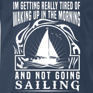 Sailor - Getting really tired of not going sailing - Men's Premium T-Shirt