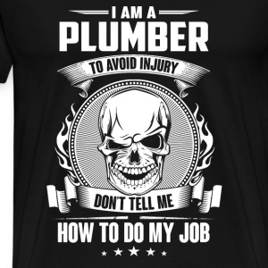Plumber - Don't tell me how to do my - Men's Premium T-Shirt