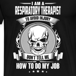 Respiratory therapist - Don't tell me how to do my - Men's Premium T-Shirt